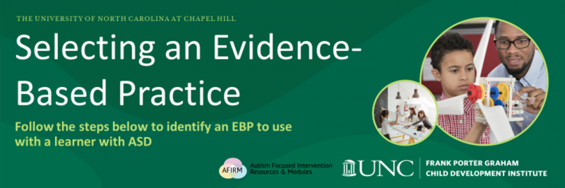 Selecting and Evidence-Based Practice.  Follow the steps below to identify an EBP to use with a learner with ASD.